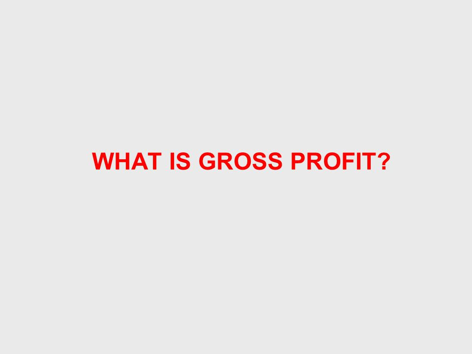 WHAT IS GROSS PROFIT