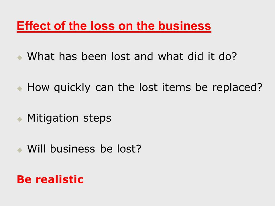 Effect of the loss on the business   What has been lost and what did it do.