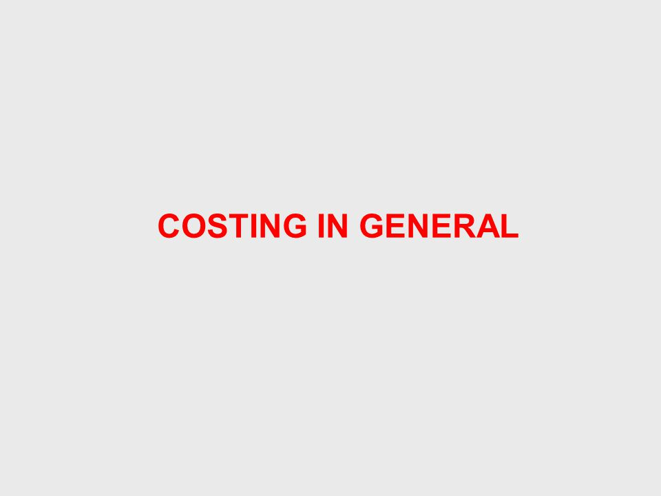 COSTING IN GENERAL