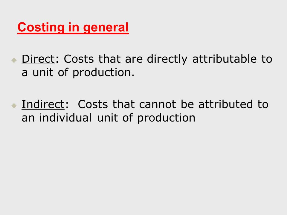 Costing in general   Direct: Costs that are directly attributable to a unit of production.