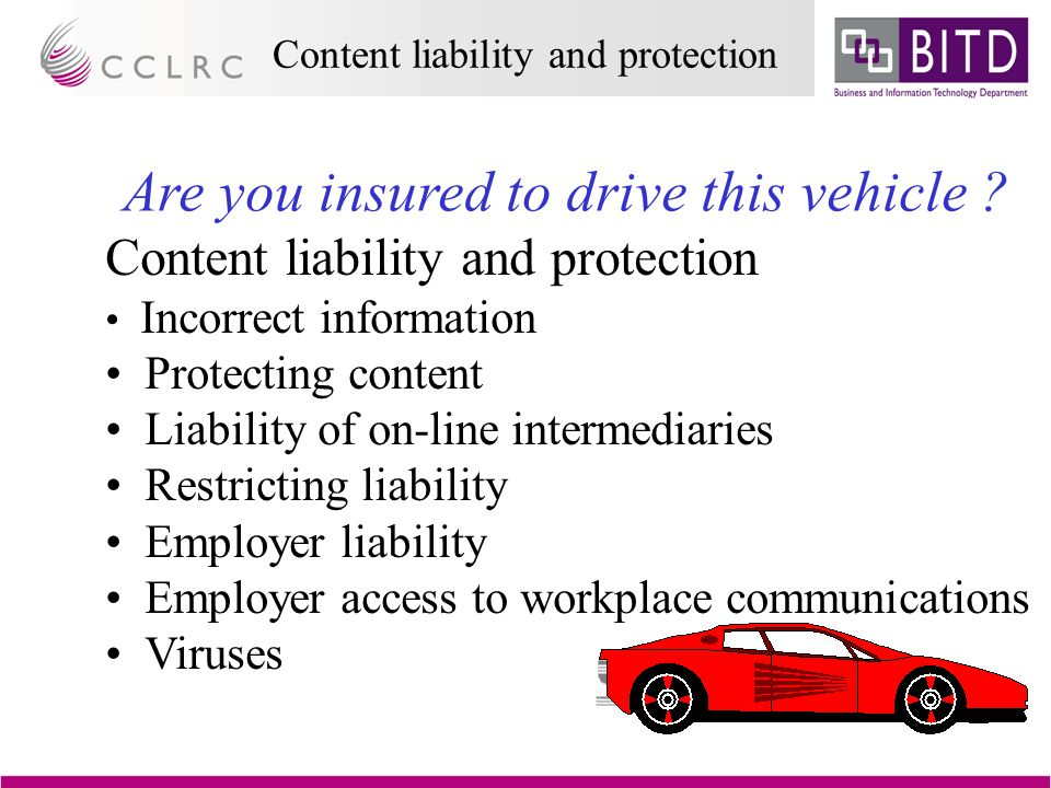 Content liability and protection Are you insured to drive this vehicle .