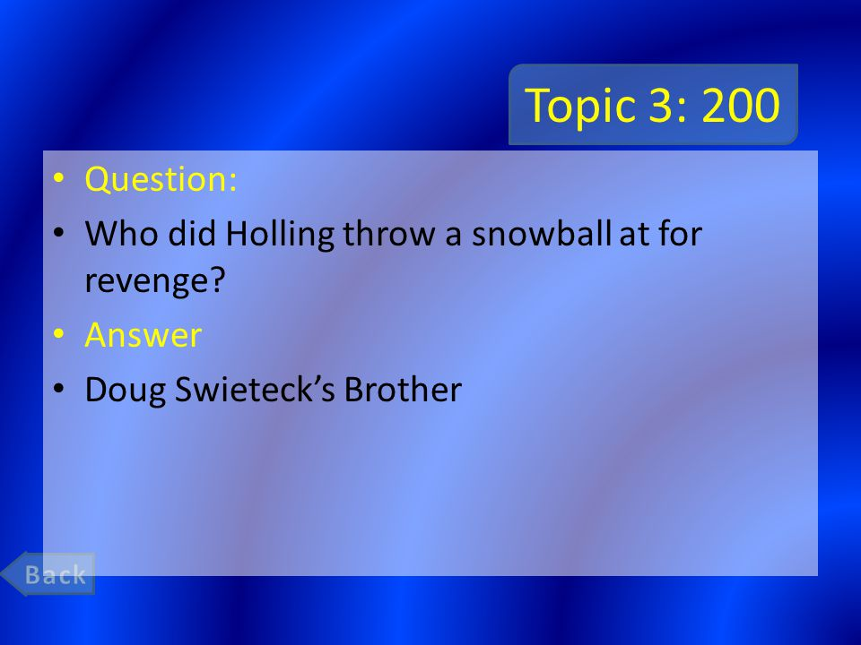 Topic 3: 200 Question: Who did Holling throw a snowball at for revenge.