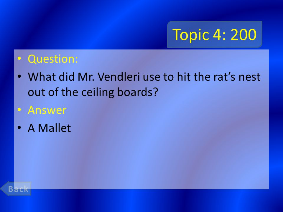 Topic 4: 200 Question: What did Mr. Vendleri use to hit the rat's nest out of the ceiling boards.