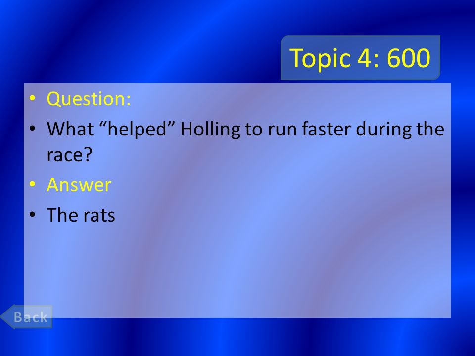 Topic 4: 600 Question: What helped Holling to run faster during the race Answer The rats