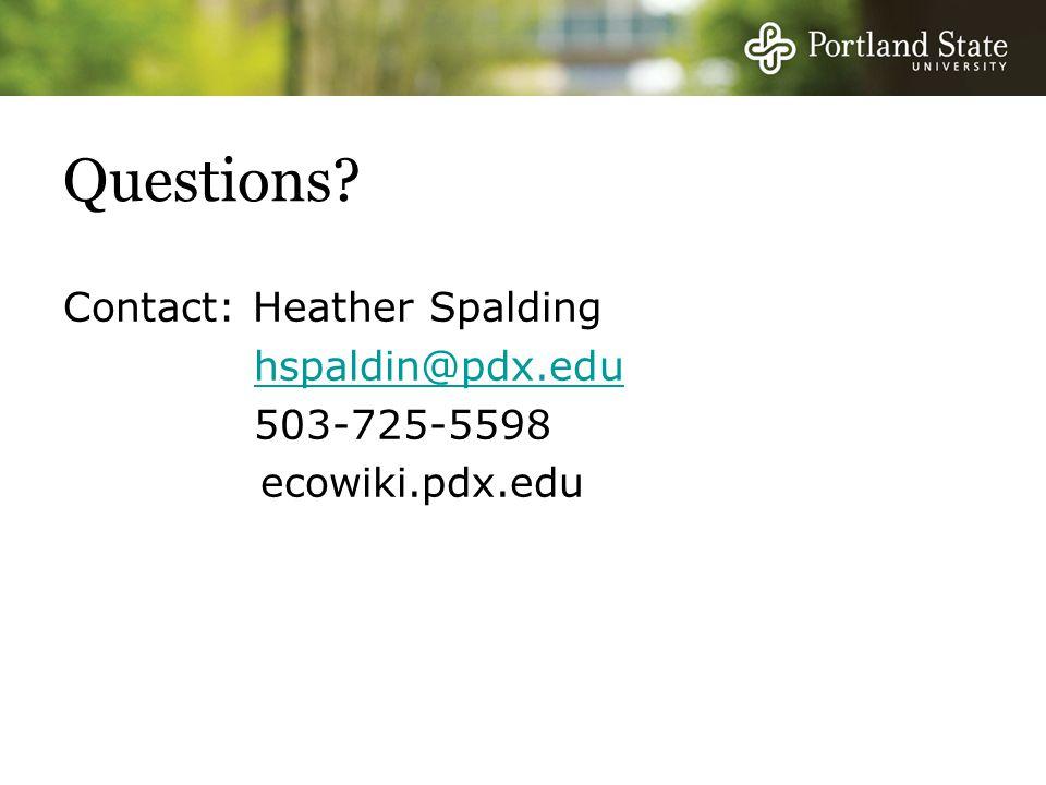 Questions? Contact: Heather Spalding hspaldin@pdx.edu 503-725-5598 ecowiki.pdx.edu