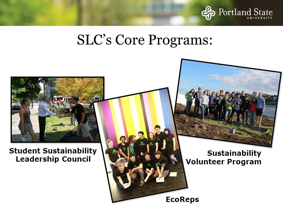 SLC's Core Programs: Student Sustainability Leadership Council EcoReps Sustainability Volunteer Program