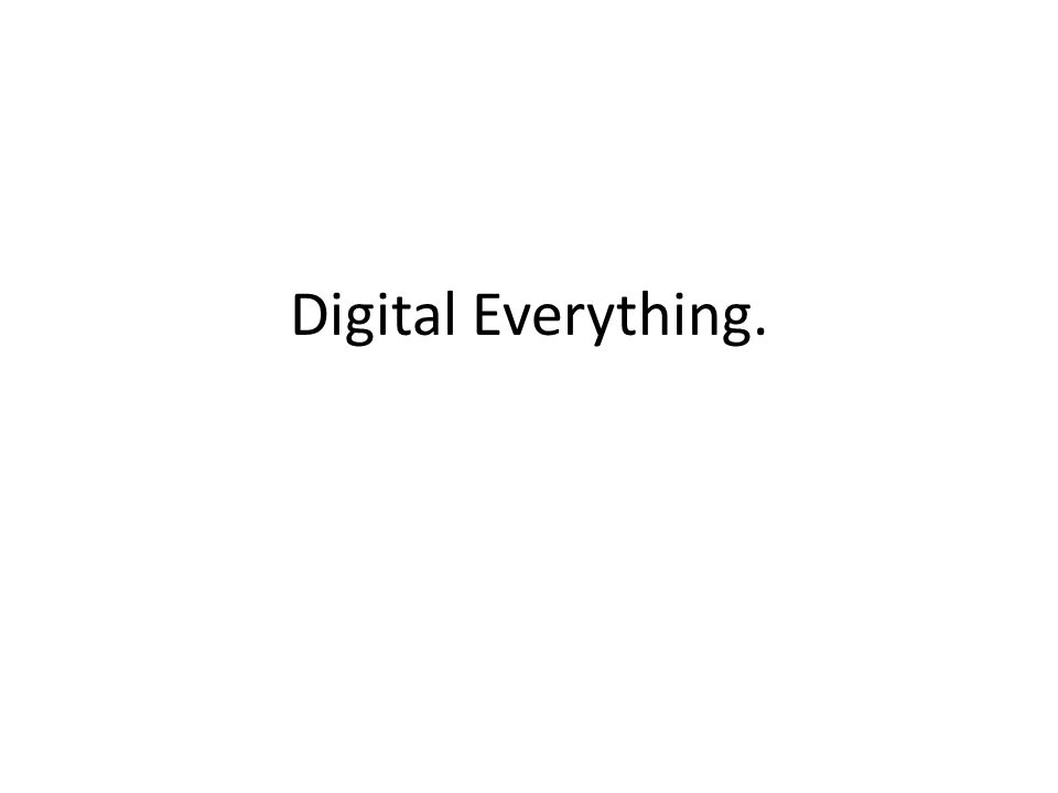 Digital Everything.
