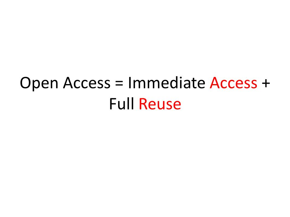 Open Access = Immediate Access + Full Reuse