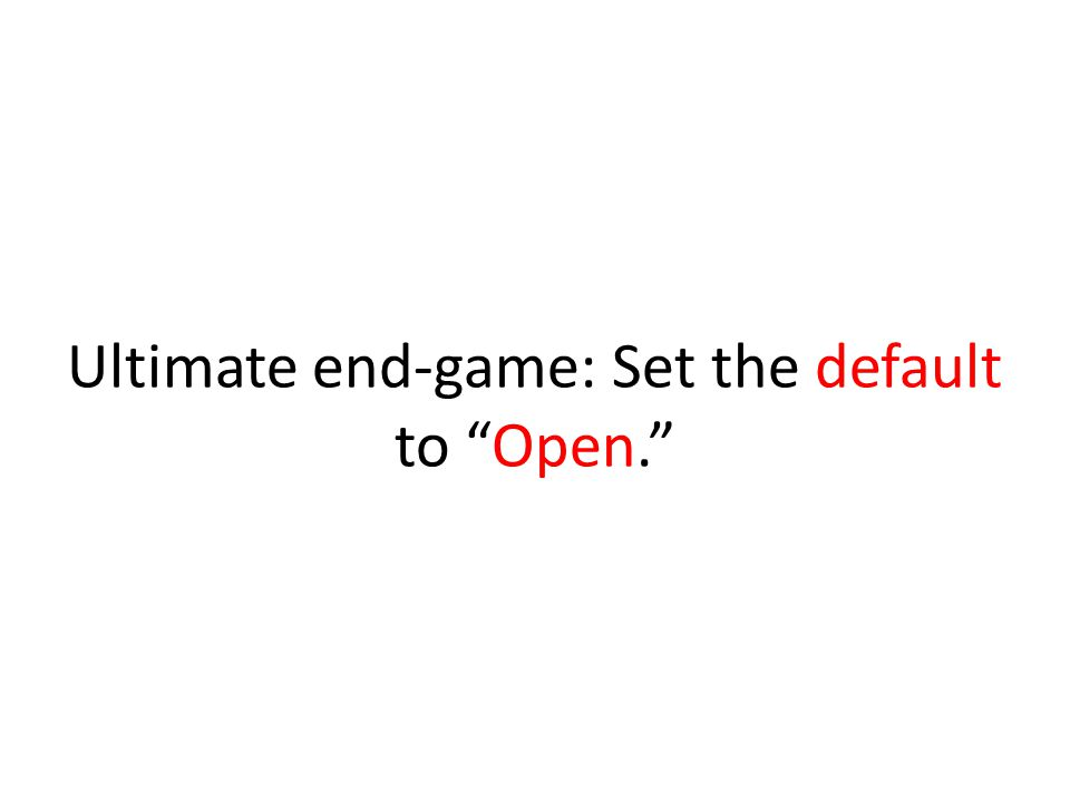 Ultimate end-game: Set the default to Open.