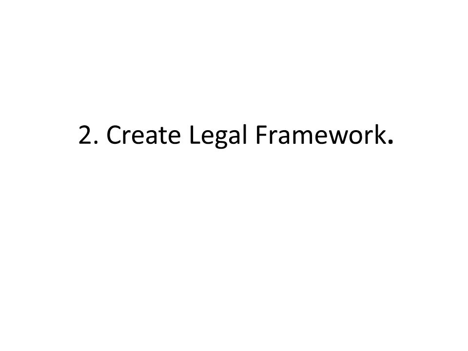 2. Create Legal Framework.