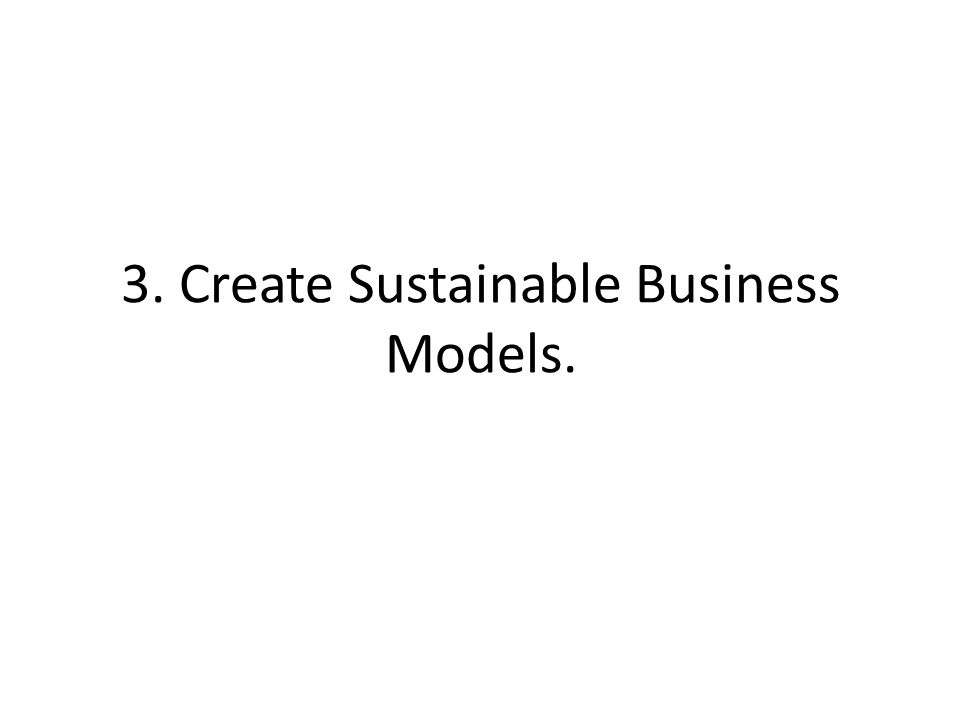 3. Create Sustainable Business Models.