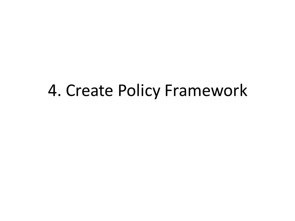 4. Create Policy Framework