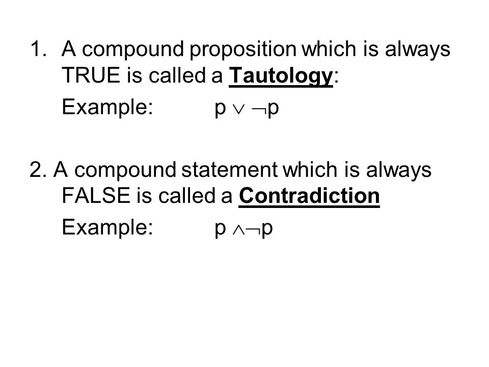 1.A compound proposition which is always TRUE is called a Tautology: Example:p   p 2.