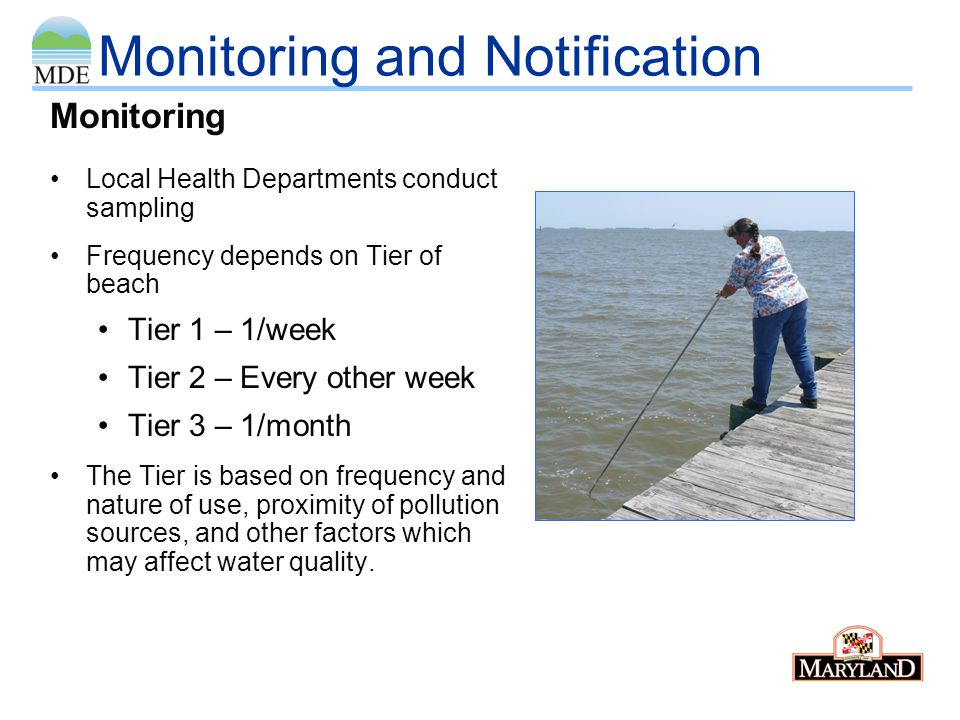Monitoring and Notification 6 hour holding time Laboratory has 2 hours to process samples 24-hour incubation period using Enterolert or Colilert Laboratory reports results immediately to local health departments Results are also sent to MDE Laboratory Analysis