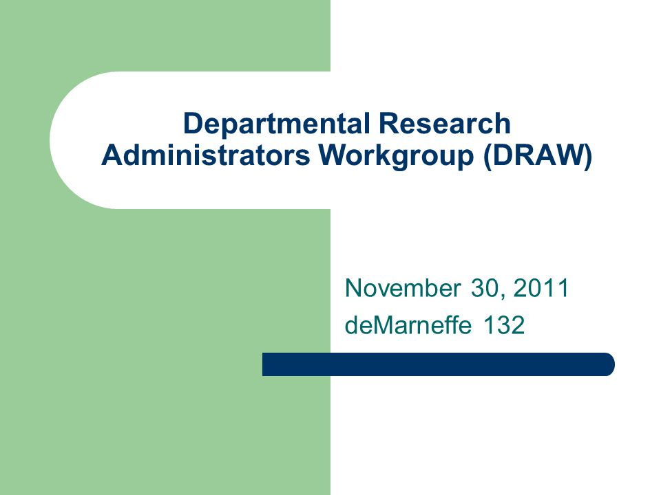 Departmental Research Administrators Workgroup (DRAW) November 30, 2011 deMarneffe 132