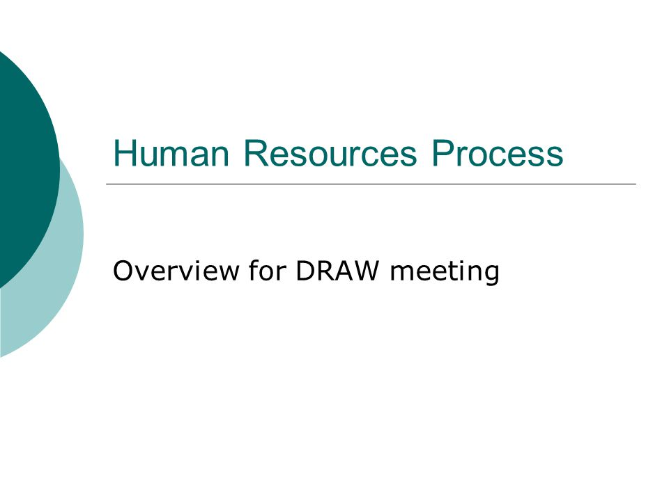 Human Resources Process Overview for DRAW meeting