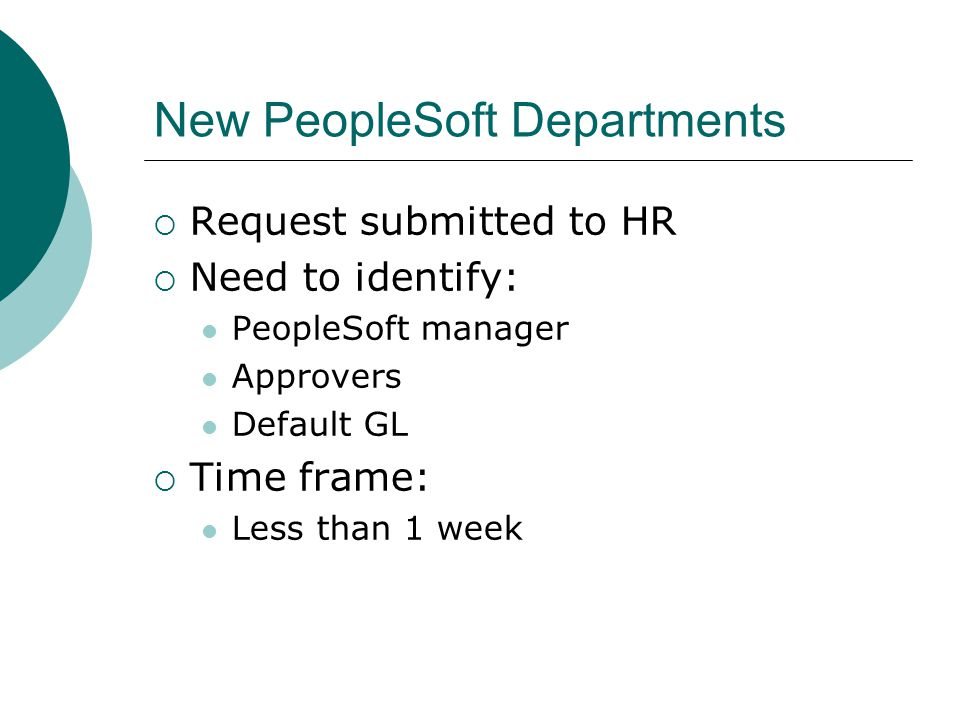 New PeopleSoft Departments  Request submitted to HR  Need to identify: PeopleSoft manager Approvers Default GL  Time frame: Less than 1 week