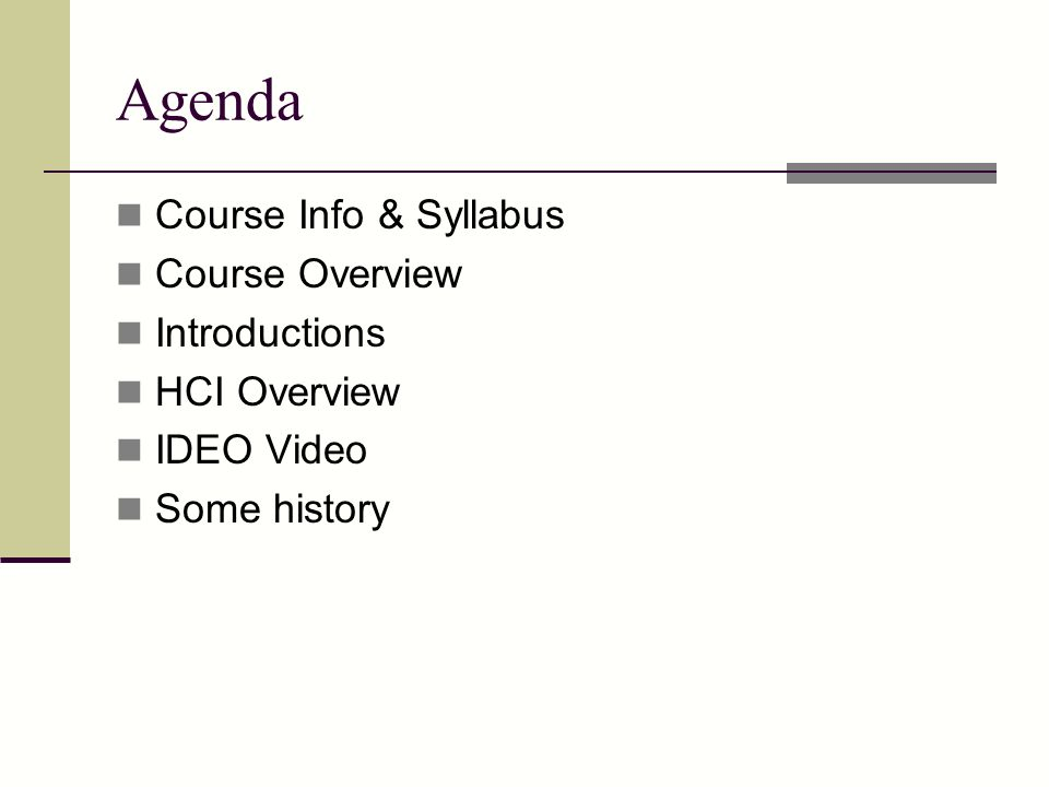Agenda Course Info & Syllabus Course Overview Introductions HCI Overview IDEO Video Some history