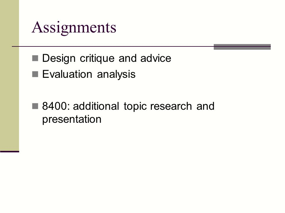 Assignments Design critique and advice Evaluation analysis 8400: additional topic research and presentation