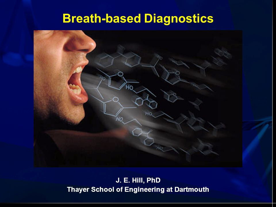 J. E. Hill, PhD Thayer School of Engineering at Dartmouth Breath-based Diagnostics