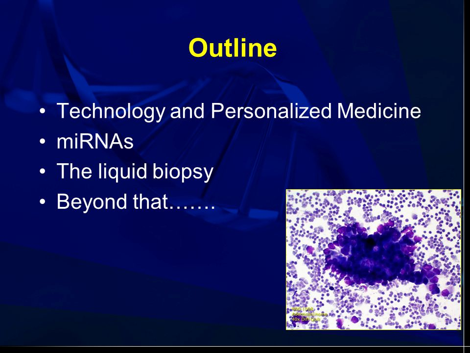 Outline Technology and Personalized Medicine miRNAs The liquid biopsy Beyond that…….