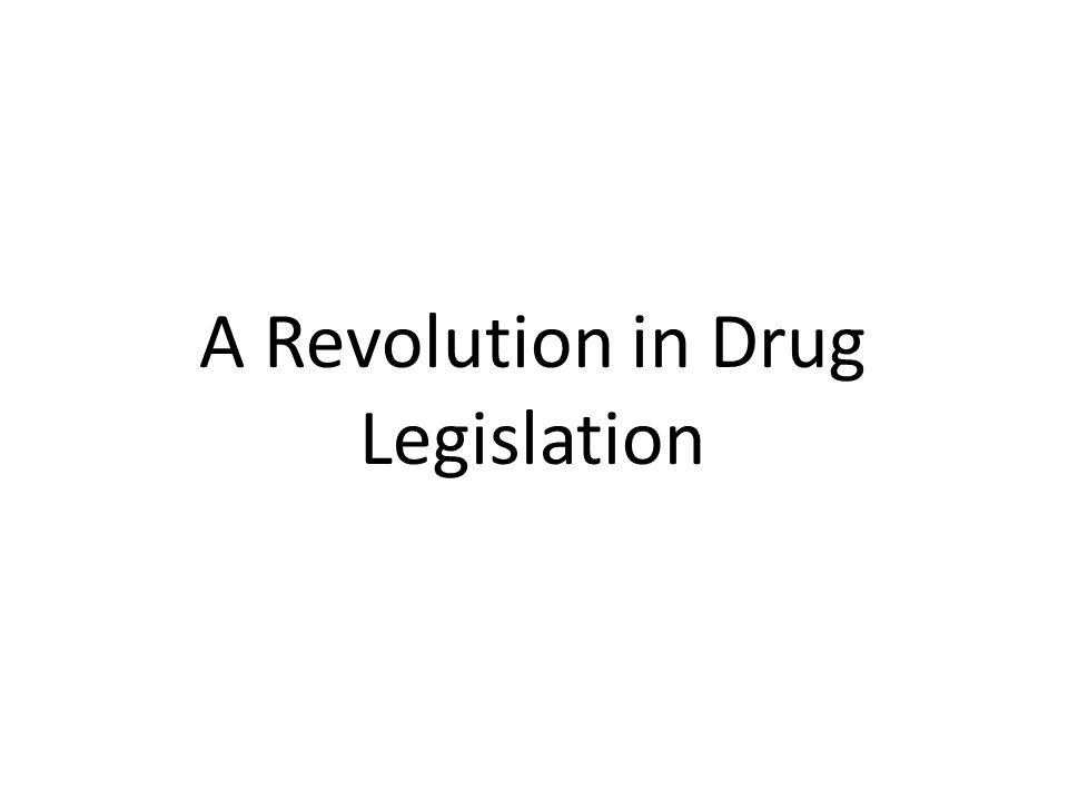 A Revolution in Drug Legislation