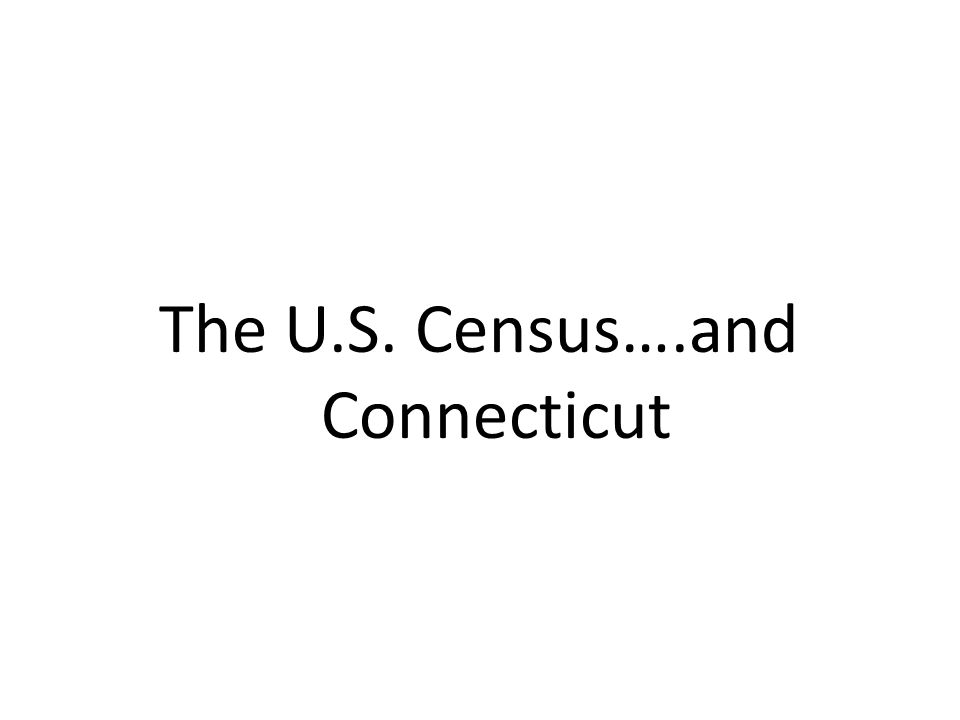 The U.S. Census….and Connecticut