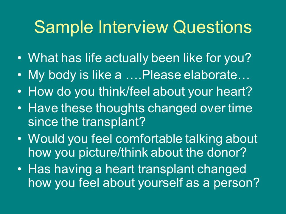 Sample Interview Questions What has life actually been like for you.