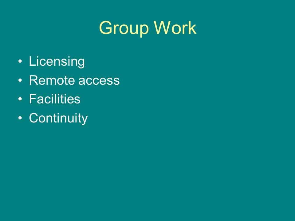 Group Work Licensing Remote access Facilities Continuity