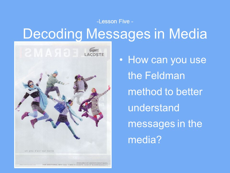 -Lesson Five - Decoding Messages in Media How can you use the Feldman method to better understand messages in the media?