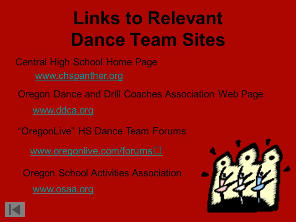 Links to Relevant Dance Team Sites Central High School Home Page Oregon Dance and Drill Coaches Association Web Page OregonLive HS Dance Team Forums Oregon School Activities Association www.oregonlive.com/forums www.ddca.org www.chspanther.org www.osaa.org