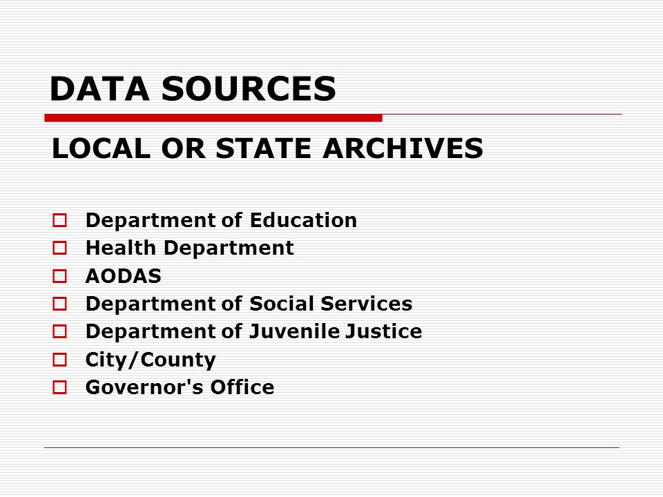 LOCAL OR STATE ARCHIVES  Department of Education  Health Department  AODAS  Department of Social Services  Department of Juvenile Justice  City/