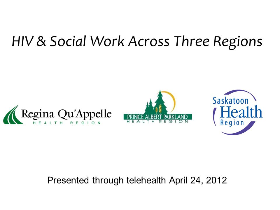 HIV & Social Work Across Three Regions Presented through telehealth April 24, 2012
