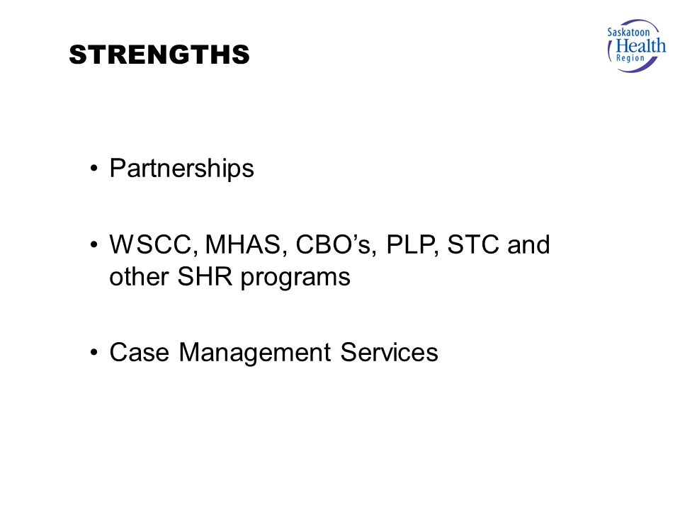 Partnerships WSCC, MHAS, CBO's, PLP, STC and other SHR programs Case Management Services STRENGTHS