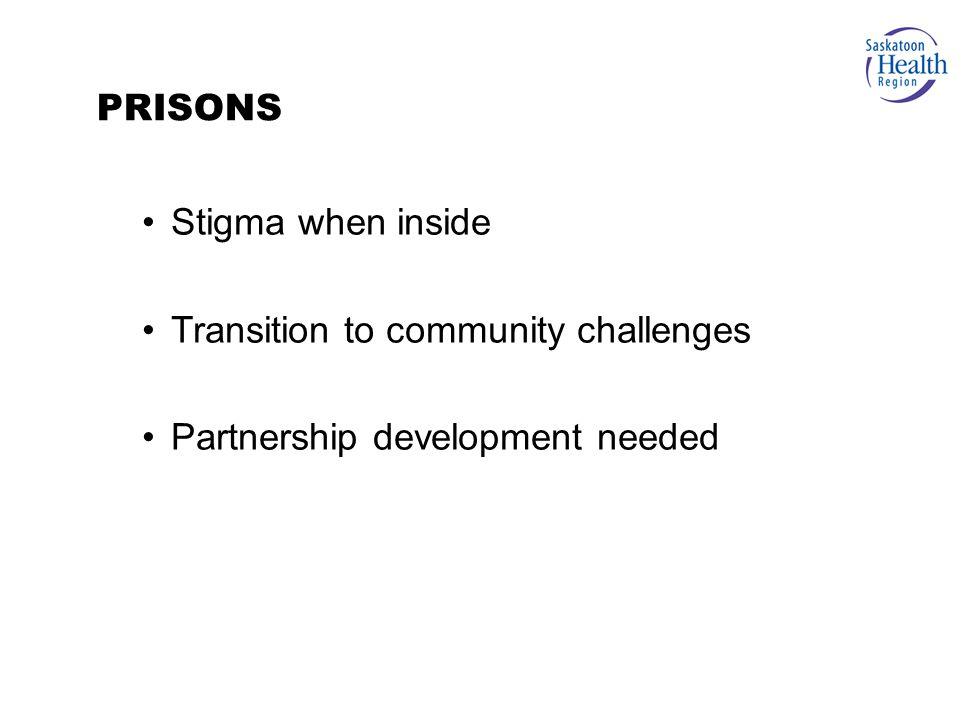 Stigma when inside Transition to community challenges Partnership development needed PRISONS