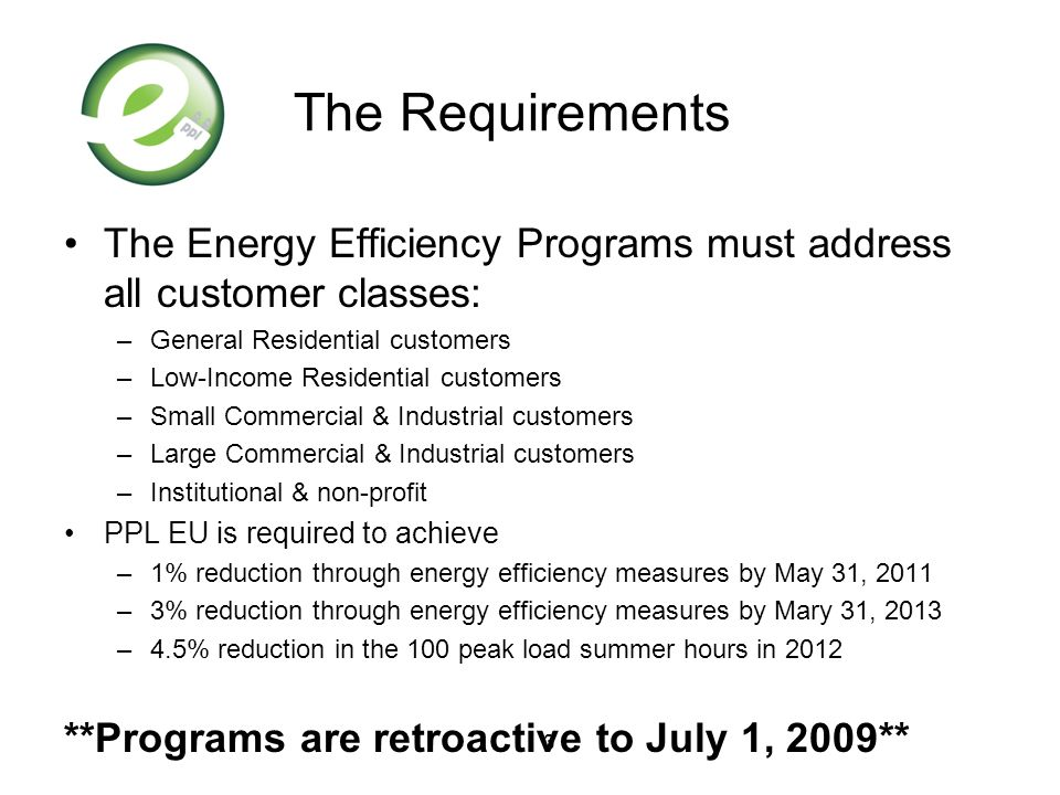 3 The Requirements The Energy Efficiency Programs must address all customer classes: –General Residential customers –Low-Income Residential customers