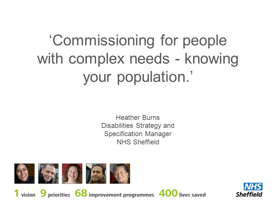 'Commissioning for people with complex needs - knowing your population.' Heather Burns Disabilities Strategy and Specification Manager NHS Sheffield
