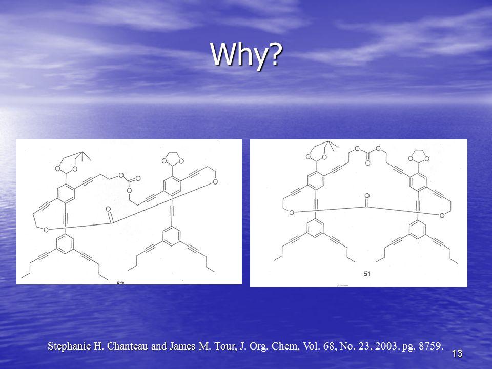 13 Why? Stephanie H. Chanteau and James M. Tour, Stephanie H. Chanteau and James M. Tour, J. Org. Chem, Vol. 68, No. 23, 2003. pg. 8759.