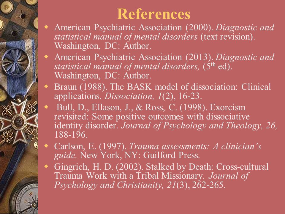 References  American Psychiatric Association (2000). Diagnostic and statistical manual of mental disorders (text revision). Washington, DC: Author. 