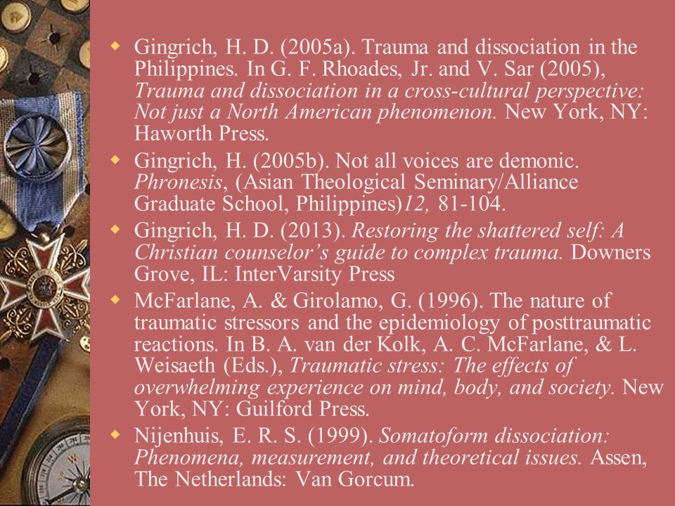  Gingrich, H. D. (2005a). Trauma and dissociation in the Philippines. In G. F. Rhoades, Jr. and V. Sar (2005), Trauma and dissociation in a cross-cul