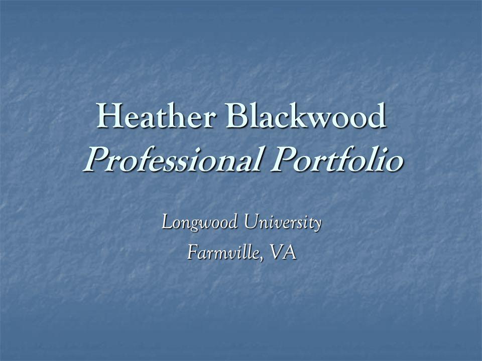 Heather Blackwood Professional Portfolio Longwood University Farmville, VA