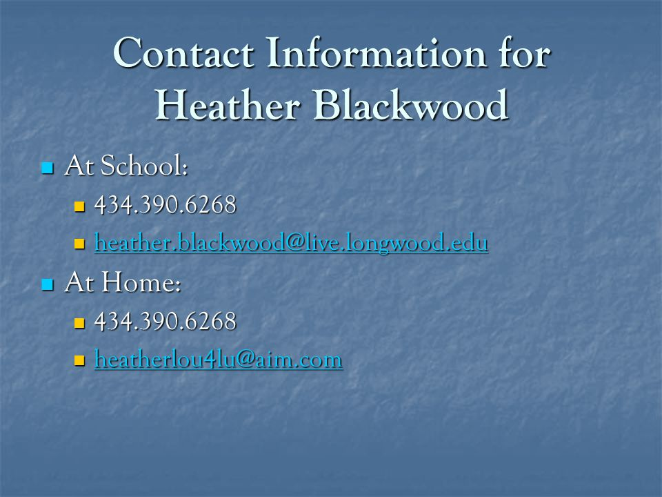 Contact Information for Heather Blackwood At School: At School: 434.390.6268 434.390.6268 heather.blackwood@live.longwood.edu heather.blackwood@live.l