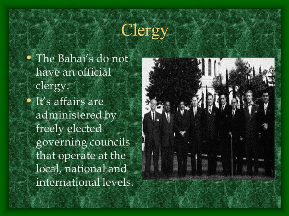 Clergy The Bahai's do not have an official clergy.