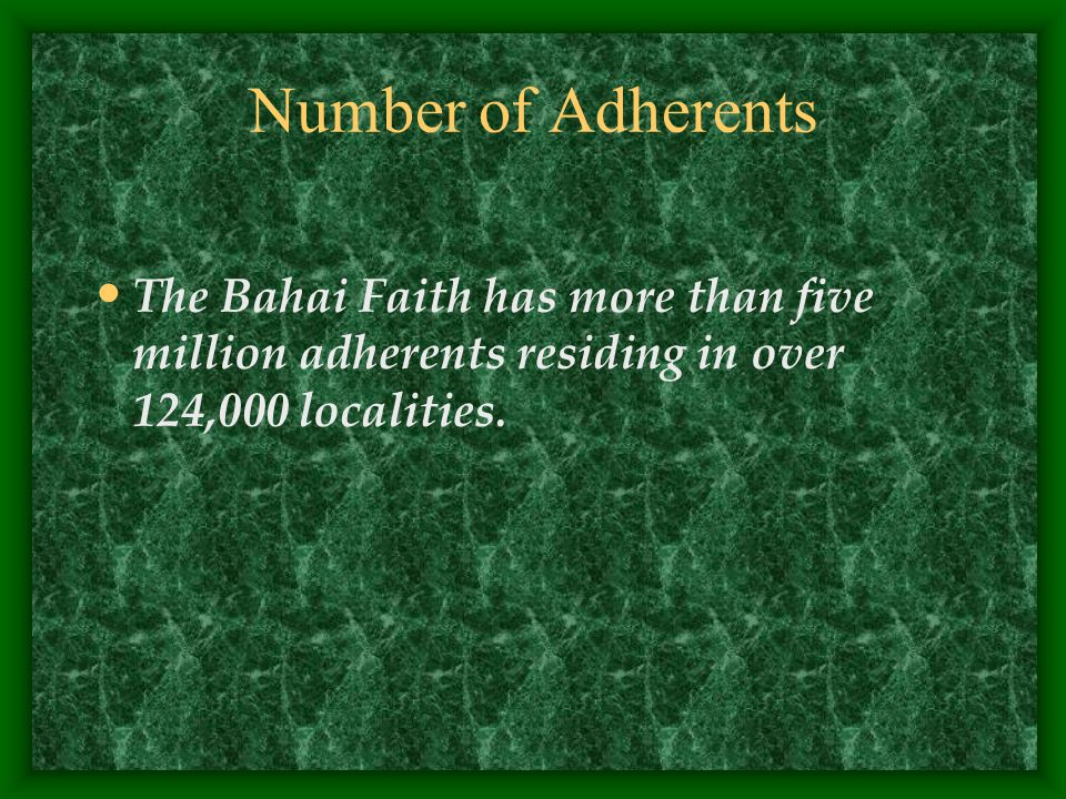 Number of Adherents The Bahai Faith has more than five million adherents residing in over 124,000 localities.