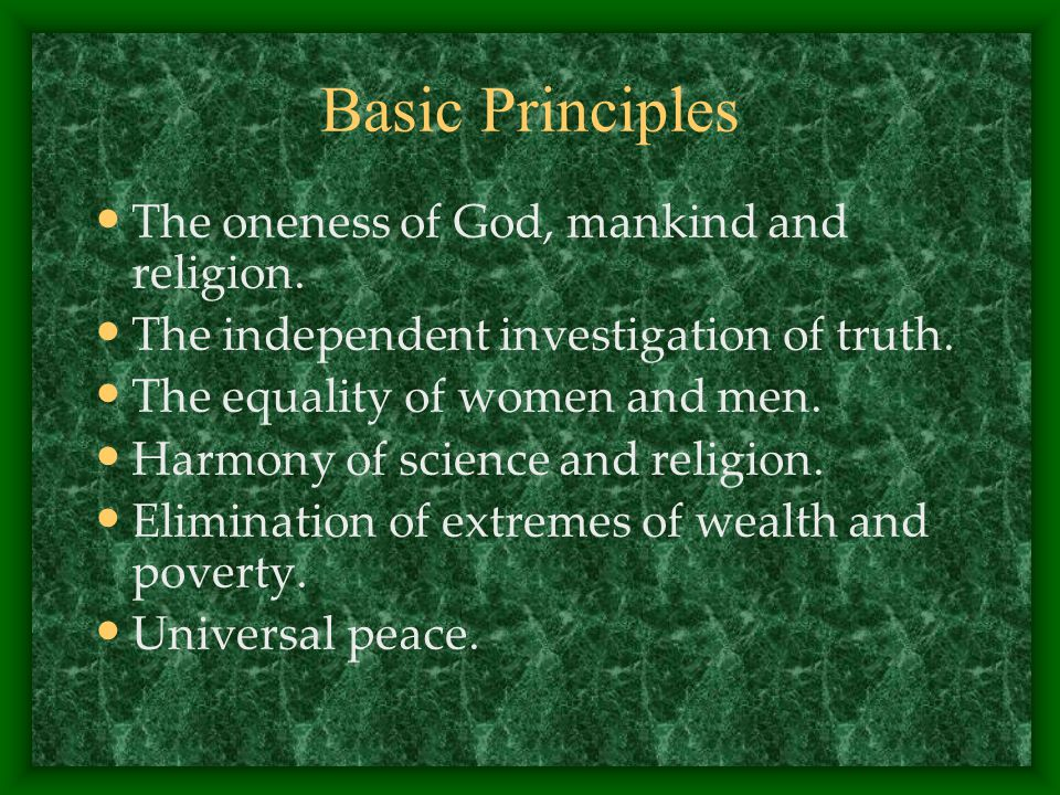Basic Principles The oneness of God, mankind and religion.
