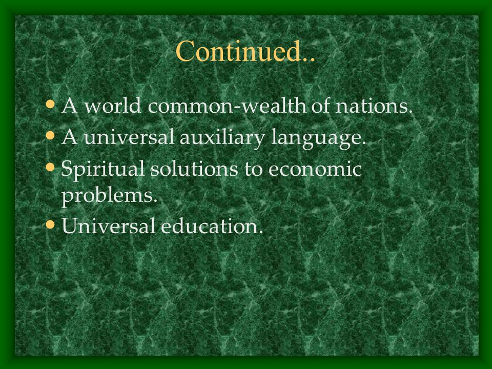 Continued.. A world common-wealth of nations. A universal auxiliary language.