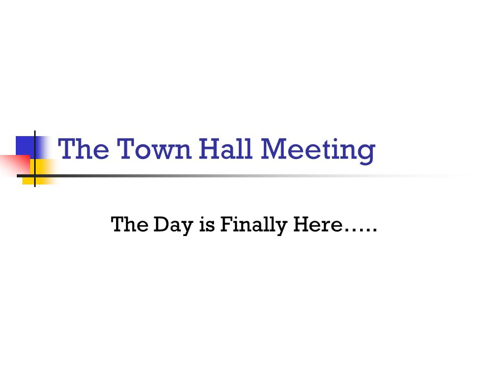 The Town Hall Meeting The Day is Finally Here…..