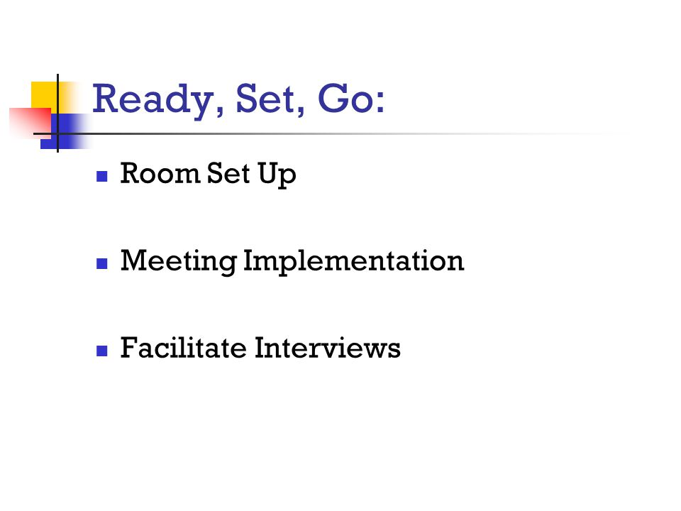 Ready, Set, Go: Room Set Up Meeting Implementation Facilitate Interviews