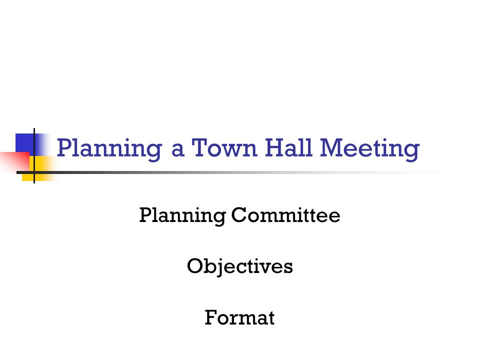 Planning a Town Hall Meeting Planning Committee Objectives Format