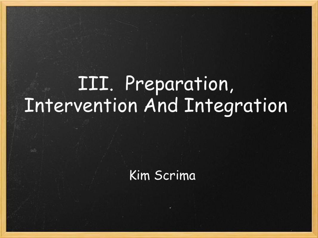 III. Preparation, Intervention And Integration Kim Scrima